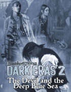 Dark Eras 2: The Devil and the Deep Blue Sea