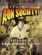 Tales of the Aeon Society! Episode 3: An Ominous Voice!