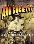 Tales of the Aeon Society! Episode 4: A Missing Teammate!