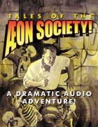 Tales of the Aeon Society! A Dramatic Audio Drama!