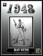 1948: Ray Guns