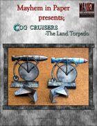 Cog Cruiser:Land Torpedo