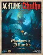 Achtung! Cthulhu - Shadows of Atlantis Campaign