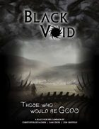 Black Void: Those Who Would Be Gods