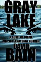 Gray Lake: A Novel of Crime and Supernatural Horror