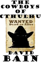 The Cowboys of Cthulhu: A Weird Western Grindhouse Novelette