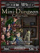 Snow White Mini-Dungeon #5: Cabin Catastrophe