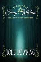 Primordial Soup Kitchen: A Collection of Short Strangeness