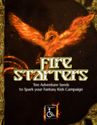 Fire Starters: 10 Adventure Seeds to Spark Your Fantasy Kids Campaign