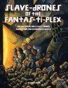 Slave-Drones of the Fantas-Ti-Plex (DCC)