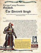 Design Camp Presents: Galahad - The Destined Knight