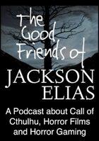 The Good Friends of Jackson Elias, Podcast Episode 133: Masks of Nyarlathotep (part 1 of 2)