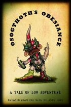 Osogthoth's Obesiance - A Tale of Low Adventure