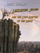 Relic Worlds Short Story 07: Lancaster James and the Lost Scepter of the Kings