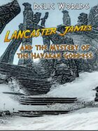 Relic Worlds Short Story 09: Lancaster James and the Mystery of the Havakan Goddess