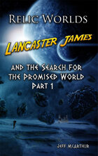 Relic Worlds - Book 1: Lancaster James and the Search for the Promised World - Part 1