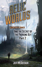 Relic Worlds - Book 2: Lancaster James and the Secret of the Padrone Key - Part 2