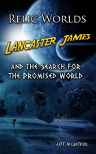 Relic Worlds - Book 1, Lancaster James and the Search for the Promised World [FULL BOOK]