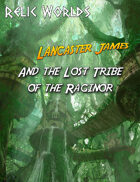 Relic Worlds Short Story 12: Lancaster James and the Lost Tribe of the Raginor
