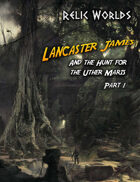 Relic Worlds Short Story 14-1: Lancaster James and the Hunt for the Uther Maris, Part 1