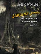 Relic Worlds Short Story 14-2: Lancaster James and the Hunt for the Uther Maris - Part 2
