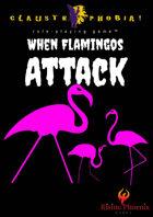 Claustrophobia! — When Flamingos Attack
