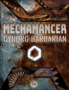 Mechamancer - Cyborg Barbarian