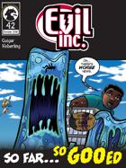 Evil Inc #42: So Far So Goo'ed