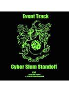 Event Tracks: Cyber Slum Standoff