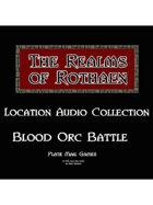 Rothaen Audio Collection: Blood Orc Battle