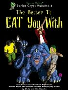 Script Crypt Volume 3: The Better To Eat You With