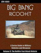 Big Bang Ricochet 009: The Hellfire Fast Attack Vehicle