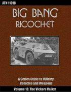 Big Bang Ricochet 018: The Vickers Valkyr