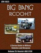 Big Bang Ricochet 025: Russia's UAZ-3150