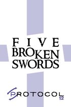 Five Broken Swords, Protocol Game Series 12