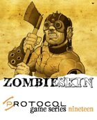 Zombieskin, Protocol Game Series 19