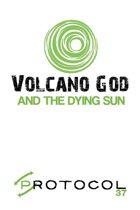 Volcano God, Protocol Game Series 37