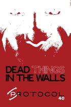 Dead Things in the Walls, Protocol Game Series 40