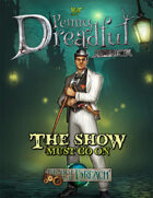 Through the Breach RPG - Penny Dreadful One Shot - The Show Must Go On