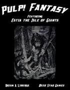 Pulp! Fantasy: Estia the Isle of Giants Adventure