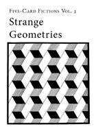 Strange Geometries: Five-Card Fictions Vol. 3
