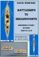 Naval Warfare : Battleships to Dreadnoughts 1895 to 1920