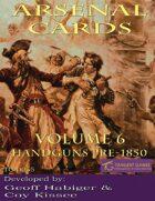 Arsenal Cards Volume 6: Handguns Pre-1850