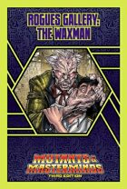 Mutants & Masterminds Rogues Gallery #28: The Waxman