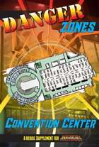 Danger Zones: Convention Center