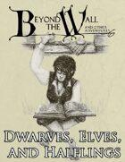 Beyond the Wall - Dwarves, Elves, and Halflings