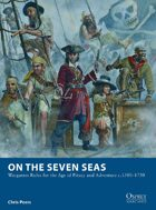 On the Seven Seas: Wargames Rules for the Age of Piracy and Adventure c.1500–1730