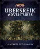 WFRP Ubersreik Adventures - Slaughter in Spittlefeld