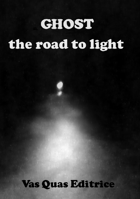"""Ghost """"The road to light"""""""