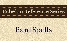 Echelon Reference Series: Bard Spells